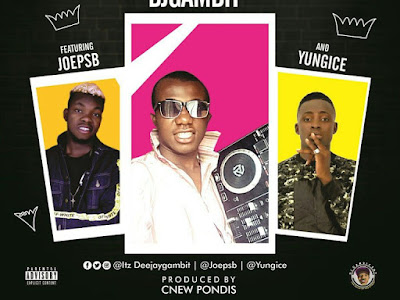 DOWNLOAD MP3: Dj Gambit Ft Joep Sb & Yungice - Fame