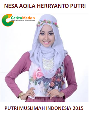 Biodata Nesa Aqila Herryanto Putri, Putri Muslimah Indonesia 2015