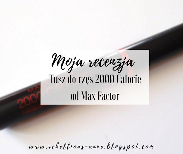 Moja recenzja - tusz do rzęs 2000 Calorie od Max Factor