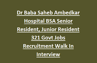 Dr Baba Saheb Ambedkar Hospital BSA Senior Resident, Junior Resident 321 Govt Jobs Recruitment Walk In Interview