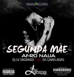 Dj LV Sagrado Feat Os Gabeladas - Segunda Mãe [Download]