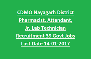 CDMO Nayagarh District Pharmacist, Attendant, Jr. Lab Technician Recruitment 39 Govt Jobs Last Date 14-01-2017