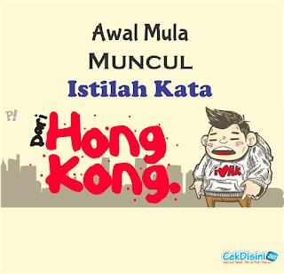 Awal Mula Muncul Istilah Kata dari Hongkong
