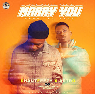 Music: Shantfeezy ft Astro - Marry You