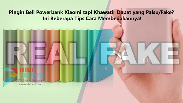 Pingin Beli Powerbank Xiaomi tapi Khawatir Dapat yang Palsu/Fake? Ini Beberapa Tips Cara Membedakannya!