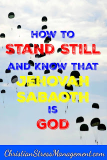 How to stand still and know Jehovah Sabaoth is God