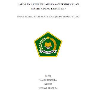 Format Laporan Akhir Pembekalan PLPG Kemenag Tahun  Format Laporan Akhir Pembekalan PLPG Kemenag Tahun 2017