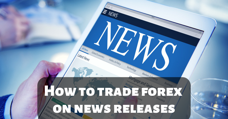 How To Trade Forex On News Releases - TradeSafe121