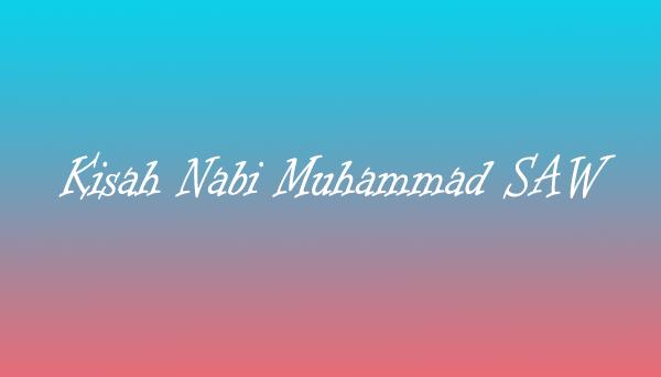 Kisah Nabi Muhammad SAW, Lengkap!!!