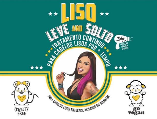 LISO LEVE AND SOLTO , PRODUTOS LOLA, LANÇAMENTOS LOLA COSMETICS, LISO E SOLTO