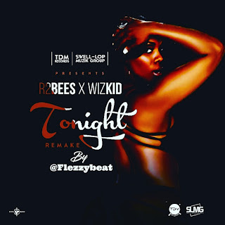FlezzyBeat - R2bees ft Wizkid - Tonight (Remake).jpg
