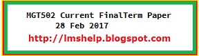 MGT502 Current FinalTerm Paper 28 Feb 2017