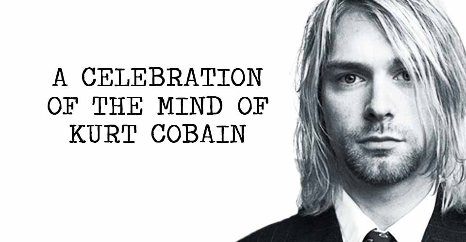 A Celebration of the Mind of Kurt Cobain