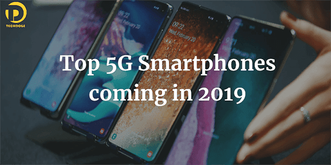 Top 5G Smartphones; Top 5G Smartphones coming in 2019
