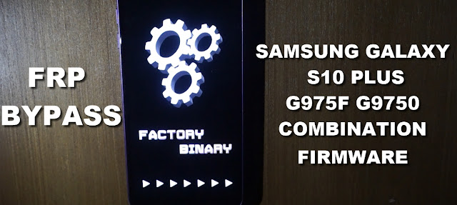 Samsung S10 Plus G975F G9750 Combination Firmware bypass Frp