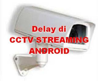 Mengapa Streaming CCTV di android putus-putus ?