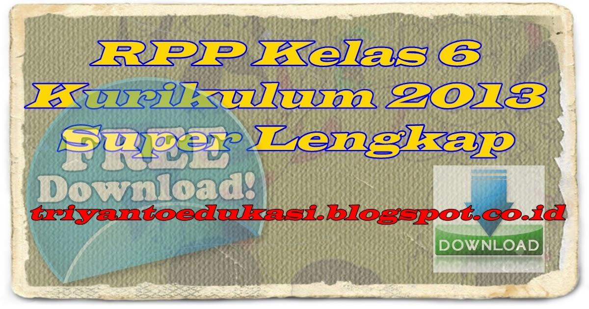 Rpp Kelas 6 Kurikulum 2013 Super Lengkap Administrasi Sekolah