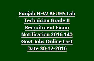Punjab HFW BFUHS Lab Technician Grade II Recruitment Exam Notification 2016 140 Govt Jobs Online Last Date 30-12-2016