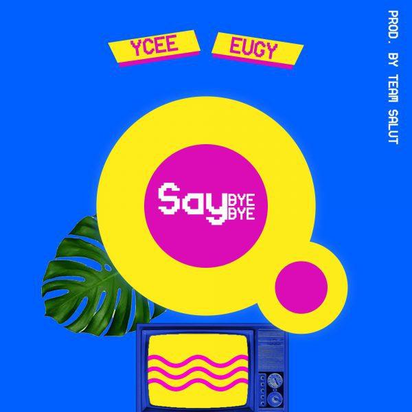 DOWNLOAD MP3 : Ycee ft Eugy – Say Bye Bye