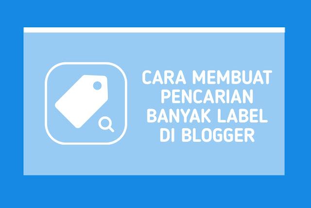 Cara Membuat Pencarian Banyak Label di Blogger