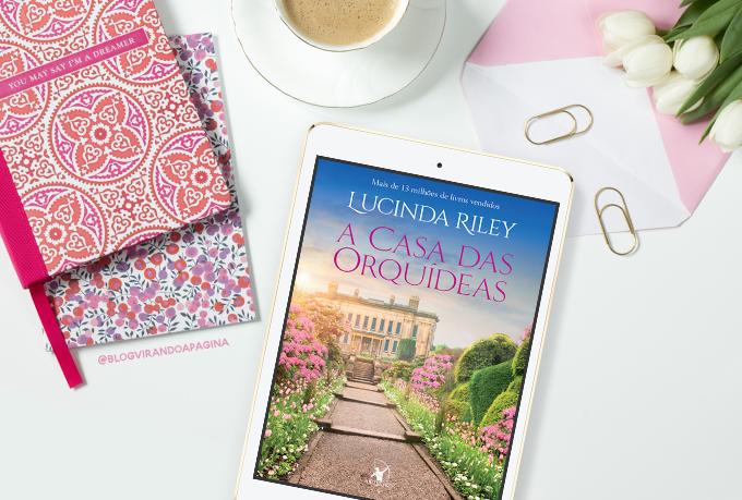 Resenha, A casa das Orquídeas, Lucinda Riley   Blog Virando a Página