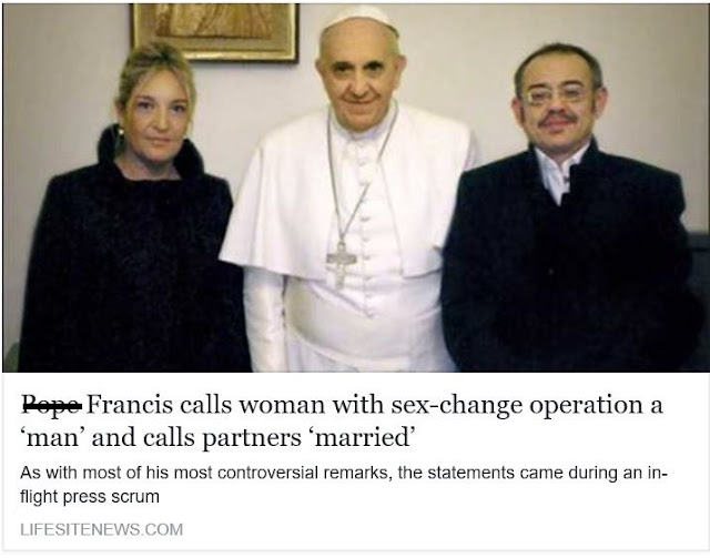 https://www.lifesitenews.com/news/pope-francis-calls-woman-with-sex-change-operation-a-man-and-calls-partners