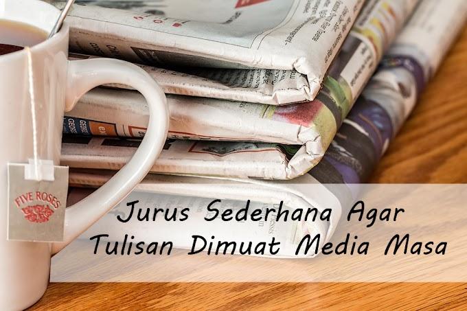 Jurus Sederhana Agar Tulisan Dimuat Media Masa