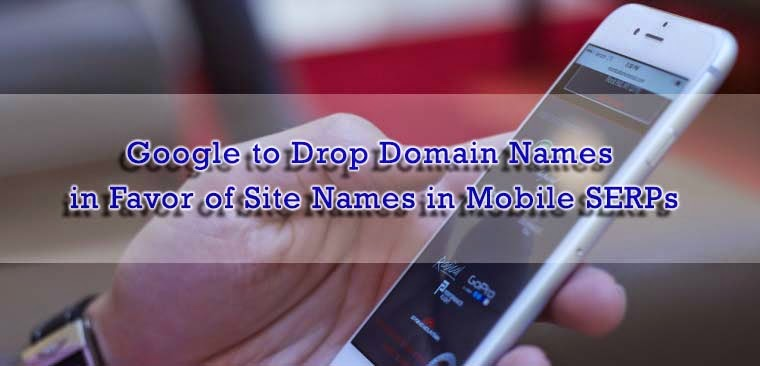 Google to Drop Domain Names in Favor of Site Names in Mobile SERPs : eAskme