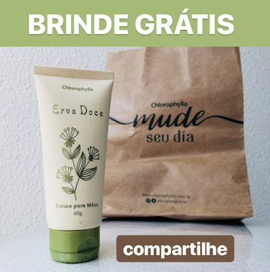 Brinde Grátis Resgatado - Creme Hidratante Erva Doce Chlorophylla