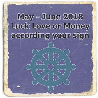 May  June 2018 Luck Love or Money according your sign