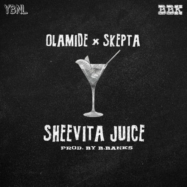 DOWNLOAD MUSIC: Olamide - Sheevita Juice ft. Skepta