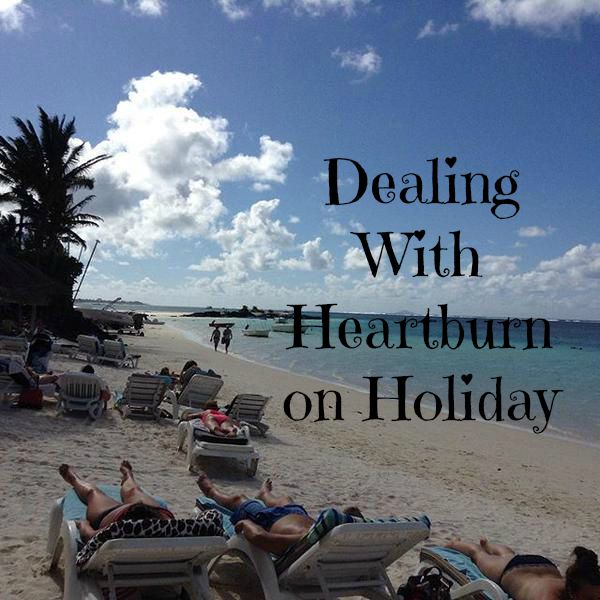 Dealing With Heartburn on Holiday