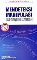 Judul Buku : MENDETEKSI MANIPULASI LAPORAN KEUANGAN Pengarang : Theodorus M. Tuanakotta Penerbit : Salemba Empat