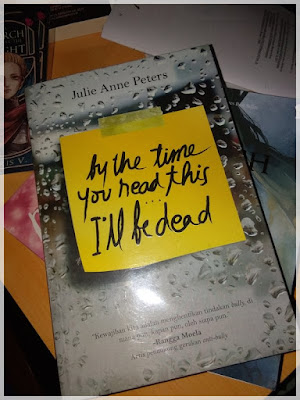 By the Time You Read This, I'll Be Dead – Julie Anne Peters