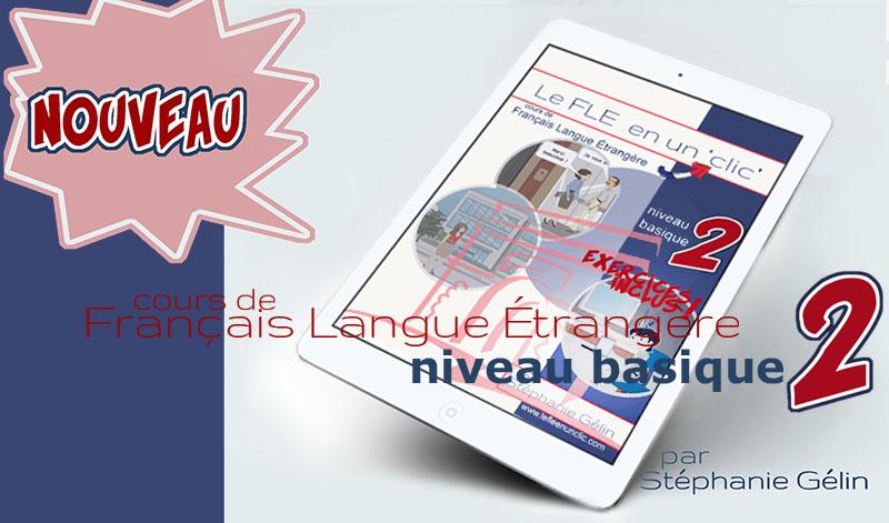 Cours de Français Langue Étrangère niveau basique 2, le FLE en un clic