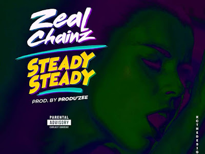 [MUSIC] ZEAL CHAINZ - STEADY STEADY ( PROD. PRODU'ZEE)