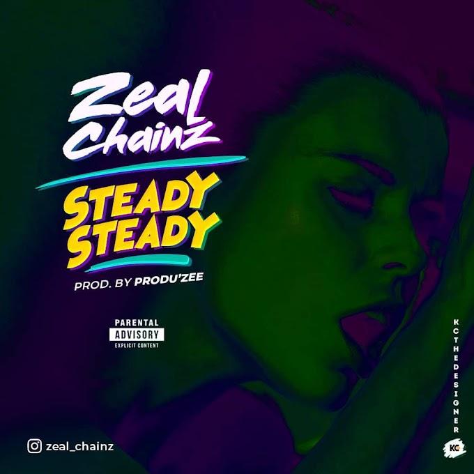 [MUSIC] ZEAL CHAINZ - STEADY STEADY ( PROD. PRODU'ZEE)