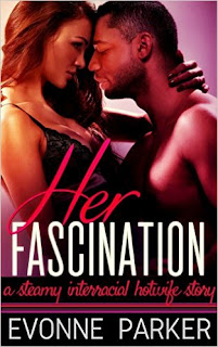Evonne Parker - Her Fascination: A Steamy Interracial Hotwife Story