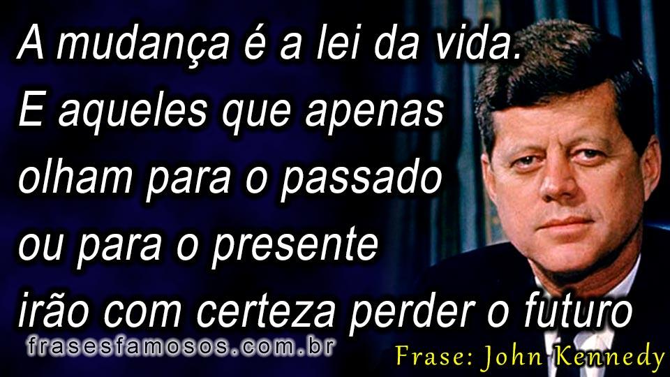 A Mudança é A Lei Da Vida Frase De John Fitzgerald Kennedy