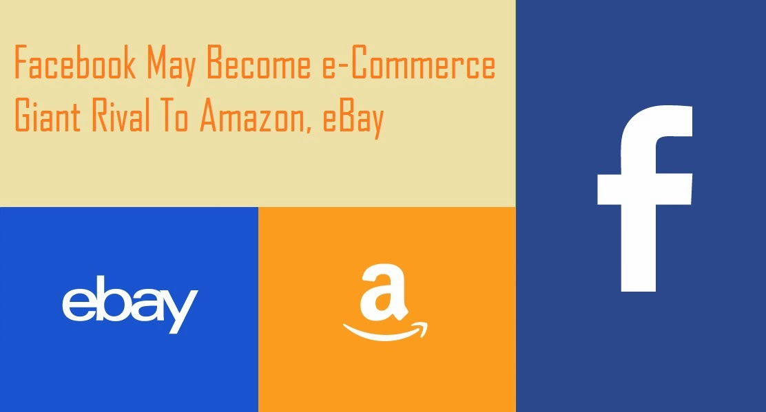 Facebook May Become e-Commerce Giant Rival To Amazon, eBay