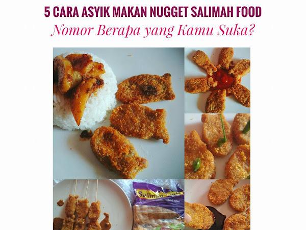 5 Cara Asyik Makan Nugget Salimah Food, Nomor Berapa yang Kamu Suka?