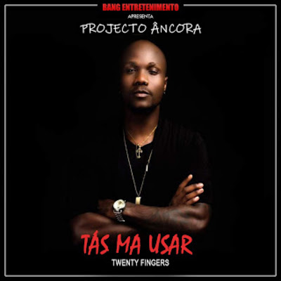 Twenty Fingers - Tas Ma Usar [KIZOMBA] 2018 [DOWNLOAD MP3]