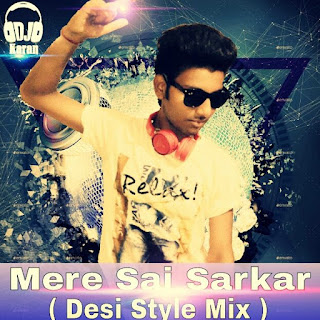 Mere-Sai-Sarkar-Desi-Style-Mix-By-Dj-Karan