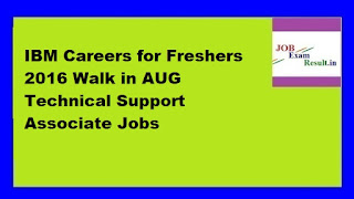 IBM Careers for Freshers 2016 Walk in AUG Technical Support Associate Jobs