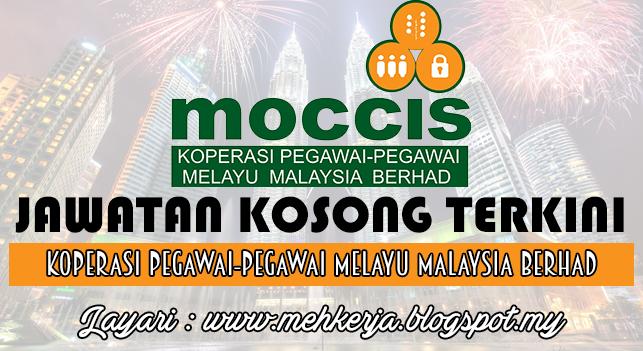 Jawatan Kosong Terkini 2016 di Koperasi Pegawai-Pegawai Melayu Malaysia Berhad (MOCCIS)