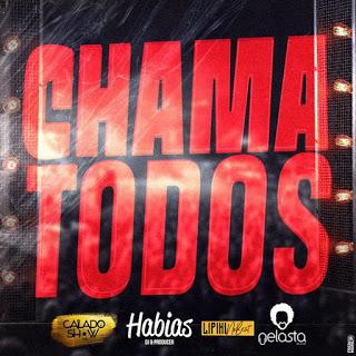 Calado Show - Chama Todos (feat Dj Habias X Lipikinobeat X Dj Nelasta)