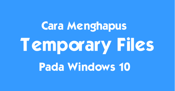 Cara Menghapus Temporary Files Windows 10