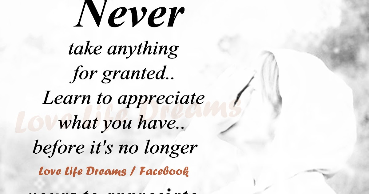 Love Life Dreams: Never Take Anything For Granted