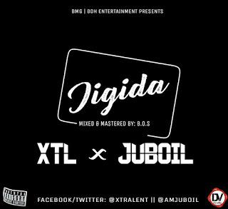 New Music: Juboil - Jigida Ft. XTL | @AmJuboil