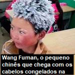 Wang Fuman, o pequeno chinês que chega com os cabelos congelados na